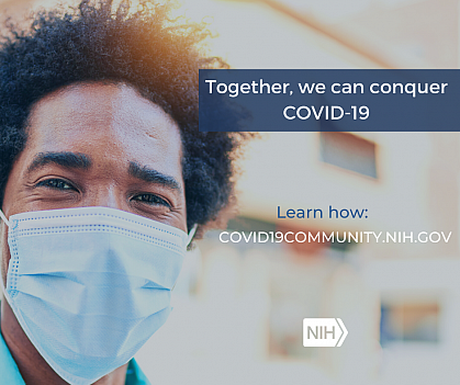 """Image of a young African American man wearing a mask that reads: """"Together, we can conquer COVID-19. Learn how: covid19community.nih.gov."""""""