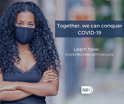 """Image of a young African American woman wearing a mask that reads: """"Together, we can conquer COVID-19. Learn how: covid19community.nih.gov."""""""