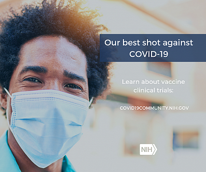 """Image of a young African American Man wearing a face mask. That reads: """"Our best shot against COVID-19. Learn about vaccine clinical trials: covid19community.nih.gov"""""""