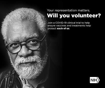 """Image of an Older Adult African American man that reads: """"Your representation matters. Will you volunteer? Join a COVID-19 clinical trial to help ensure vaccines and treatments help protect each of us."""""""