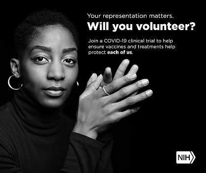 """Image of a younger African American woman that reads: """"Your representation matters. Will you volunteer? Join a COVID-19 clinical trial to help ensure vaccines and treatments help protect each of us."""""""