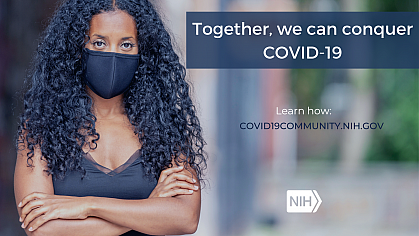 """Image of a young African American woman wearing a mask that reads: """"Together, we can conquer COVID-19. Learn how: covid19community.nih.gov."""