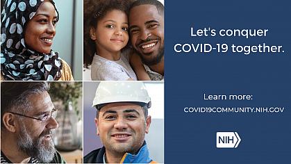 "Image of three individual headshots: ""Let's conquer COVID-19. Learn more: covid19community.nih.gov."""