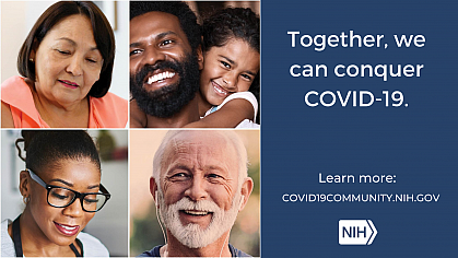 """Collage of individual headshots that reads: """"Together, we can conquer COVID-19. Learn more: covid19community.nih.gov"""""""