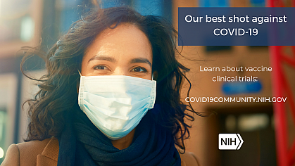 """Image of a young Latino/Hispanic woman wearing a face mask. That reads: """"Our best shot against COVID-19. Learn about vaccine clinical trials: covid19community.nih.gov"""""""
