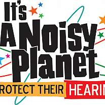 It's a Noisy Planet: Protect Their Hearing