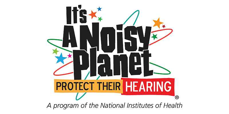 It's a Noisy Planet — Protect their hearing.