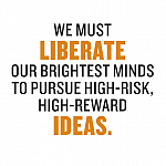 We must liberate our brightest minds to pursue high-risk, high-reward ideas.