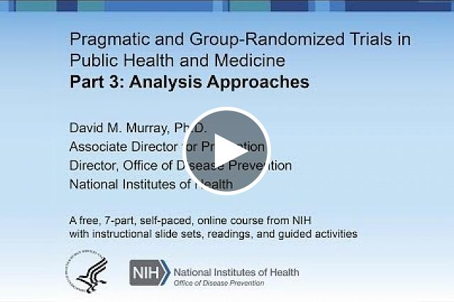 GRT Course-Part 3: Analysis Approaches: Pragmatic and Group-Randomized Trials