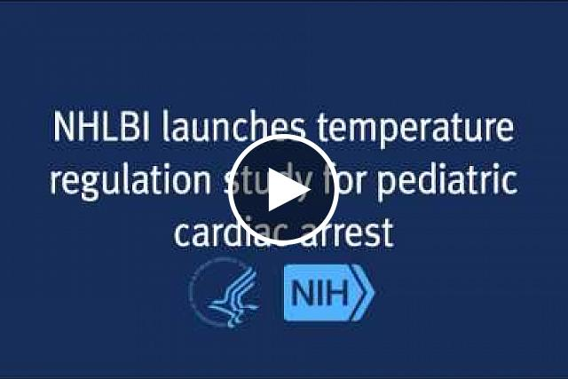 The National Heart, Lung, and Blood Institute (NHLBI) has launched the first large-scale, multicenter study to investigate the effectiveness of temperature management in infants and children who have had cardiac arrest.